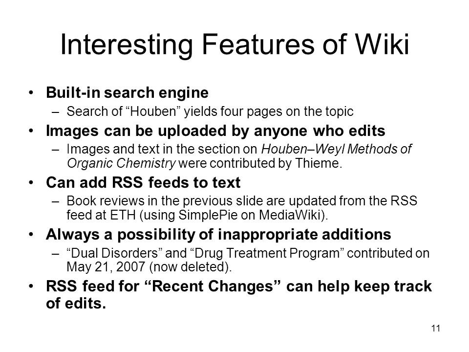 11 Interesting Features of Wiki Built-in search engine –Search of Houben yields four pages on the topic Images can be uploaded by anyone who edits –Images and text in the section on Houben–Weyl Methods of Organic Chemistry were contributed by Thieme.