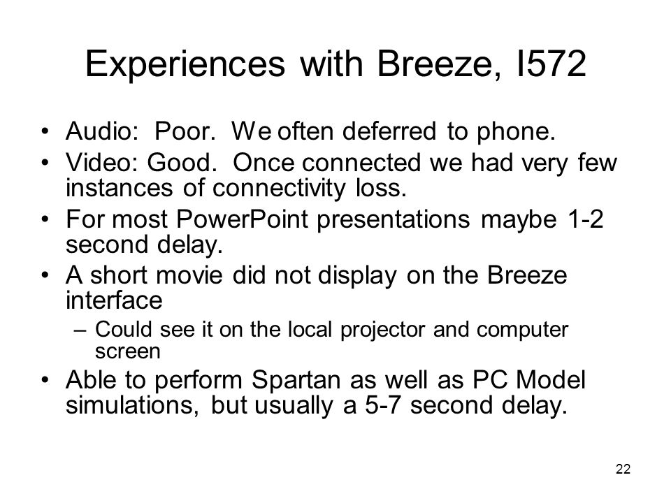 22 Experiences with Breeze, I572 Audio: Poor. We often deferred to phone.
