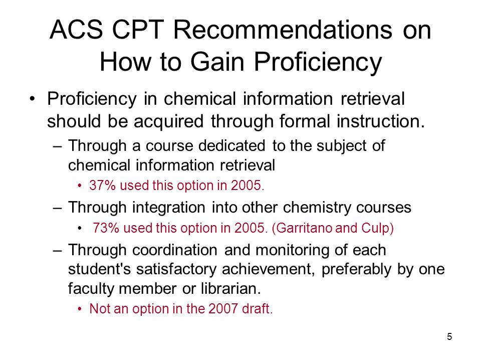 5 ACS CPT Recommendations on How to Gain Proficiency Proficiency in chemical information retrieval should be acquired through formal instruction.