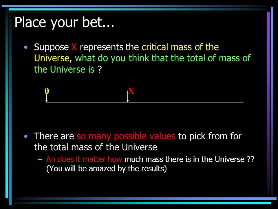 Suppose X represents the critical mass of the Universe, what do you think that the total of mass of the Universe is .