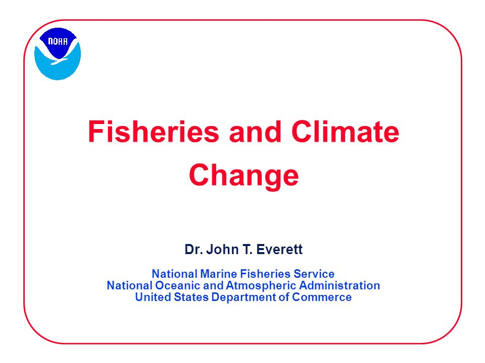 Fisheries and Climate Change Dr. John T.