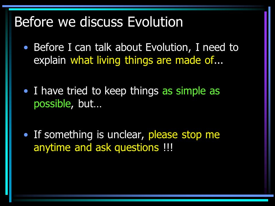 Before we discuss Evolution Before I can talk about Evolution, I need to explain what living things are made of...