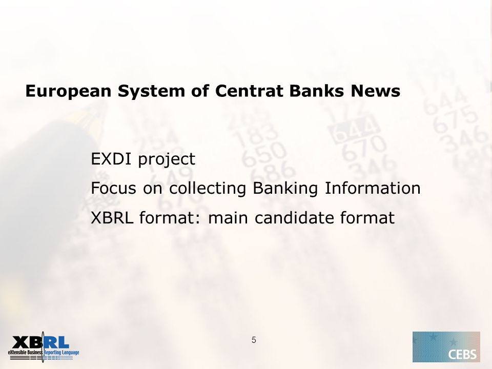Application of the Supervisory Review Process CEBS CP03 | May European System of Centrat Banks News EXDI project Focus on collecting Banking Information XBRL format: main candidate format
