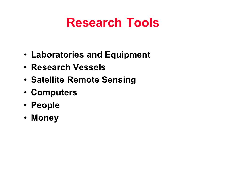 Research Tools Laboratories and Equipment Research Vessels Satellite Remote Sensing Computers People Money