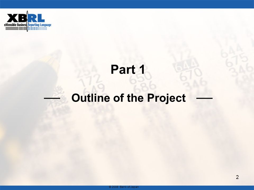 Part 1 Outline of the Project © 2008 Bank of Japan 2
