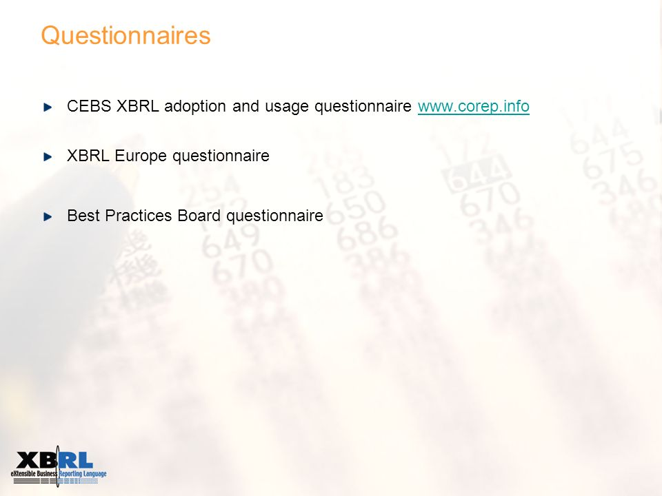 Questionnaires CEBS XBRL adoption and usage questionnaire www.corep.infowww.corep.info XBRL Europe questionnaire Best Practices Board questionnaire