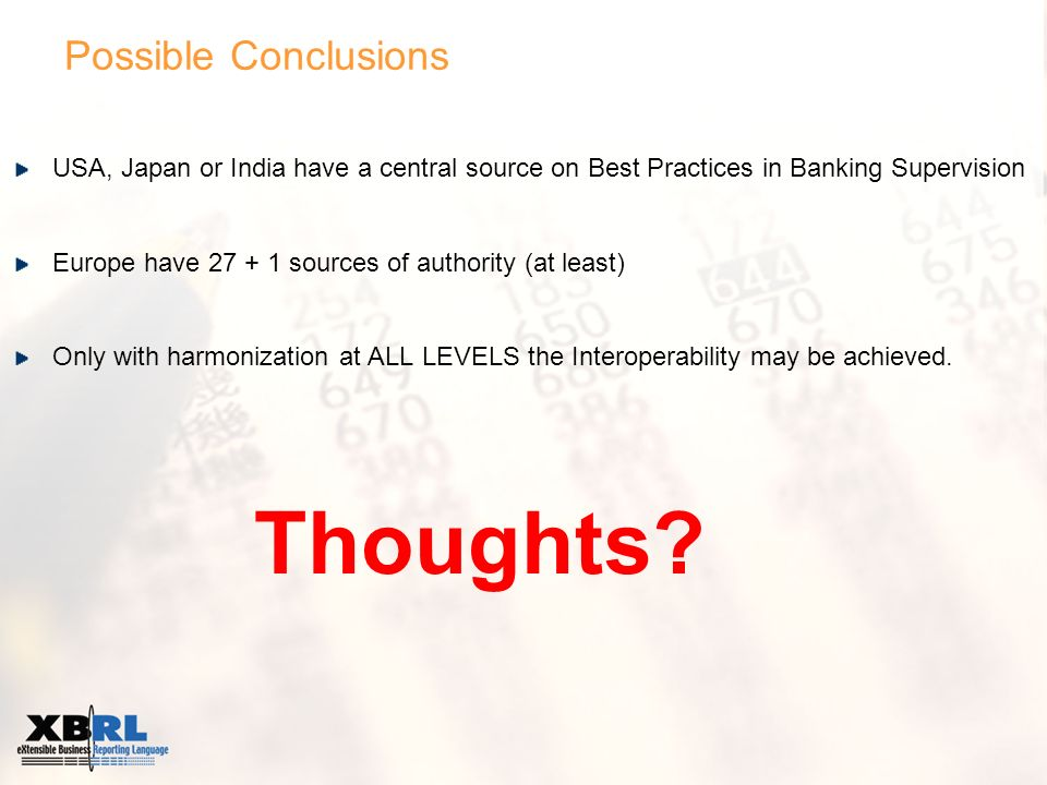 Possible Conclusions USA, Japan or India have a central source on Best Practices in Banking Supervision Europe have 27 + 1 sources of authority (at least) Only with harmonization at ALL LEVELS the Interoperability may be achieved.