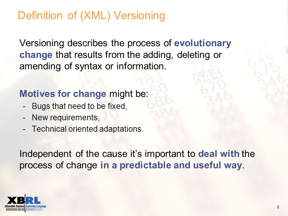 Definition of (XML) Versioning Versioning describes the process of evolutionary change that results from the adding, deleting or amending of syntax or information.