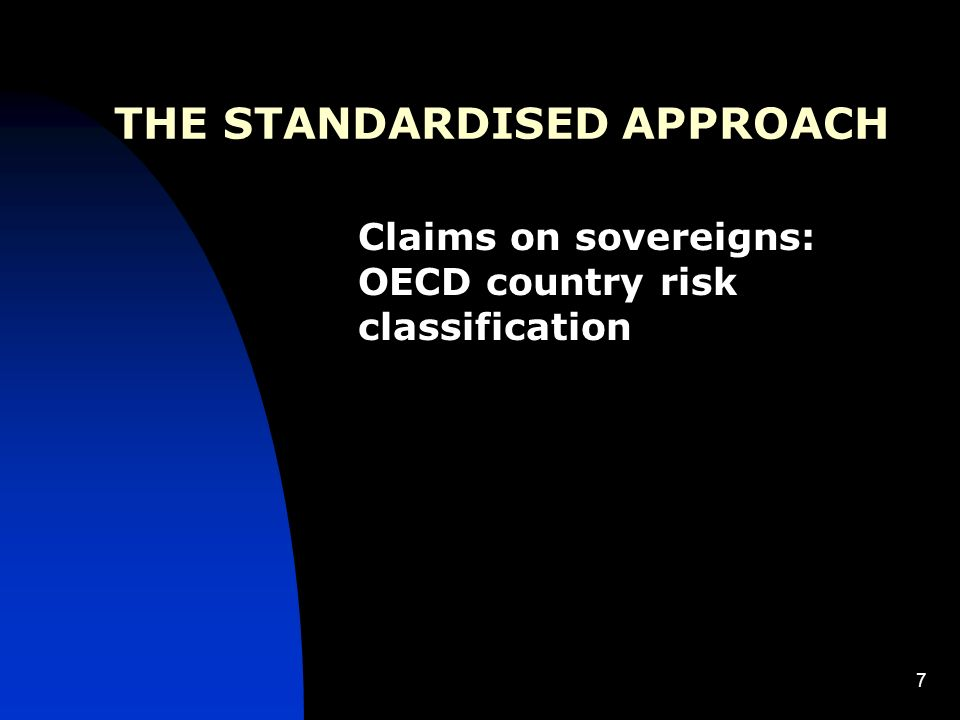 7 THE STANDARDISED APPROACH Claims on sovereigns: OECD country risk classification