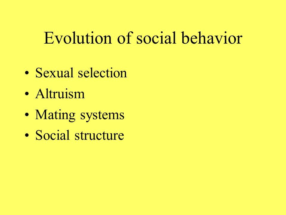 Evolution of social behavior Sexual selection Altruism Mating systems Social structure