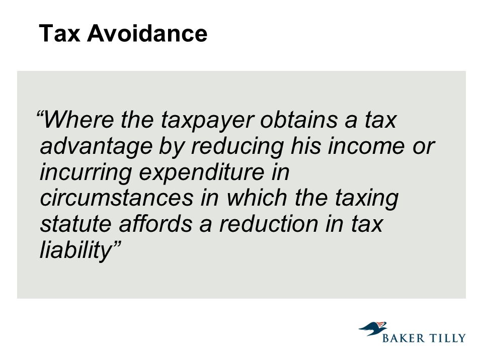 Tax Avoidance Where the taxpayer obtains a tax advantage by reducing his income or incurring expenditure in circumstances in which the taxing statute affords a reduction in tax liability