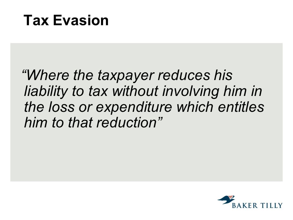 Tax Evasion Where the taxpayer reduces his liability to tax without involving him in the loss or expenditure which entitles him to that reduction