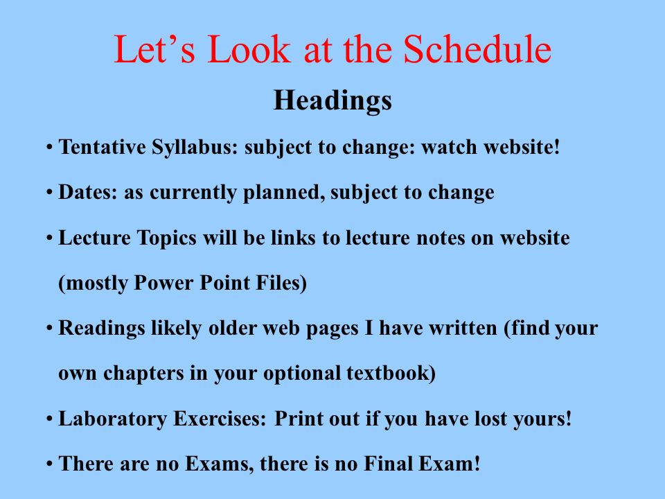 Lets Look at the Schedule Headings Tentative Syllabus: subject to change: watch website.