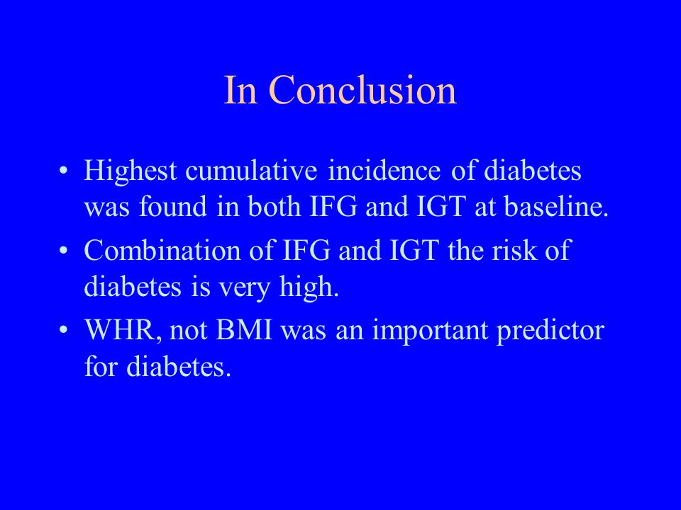 In Conclusion Highest cumulative incidence of diabetes was found in both IFG and IGT at baseline.