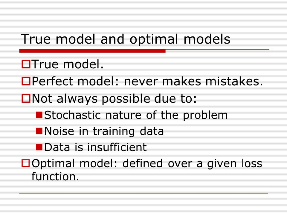 True model and optimal models True model. Perfect model: never makes mistakes.