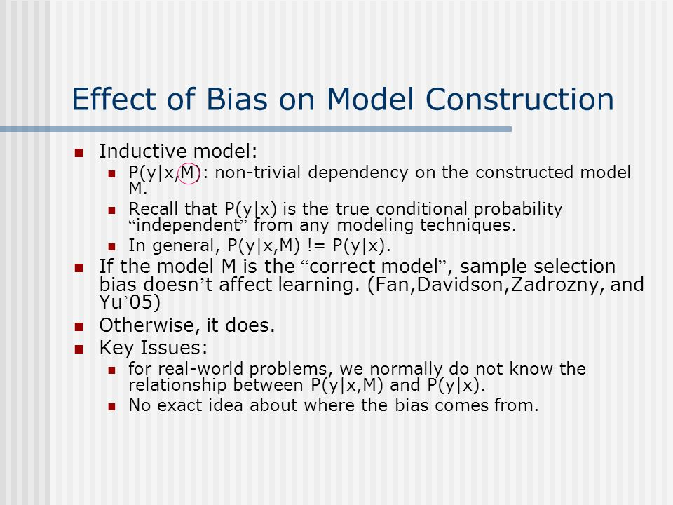 Effect of Bias on Model Construction Inductive model: P(y|x,M): non-trivial dependency on the constructed model M.