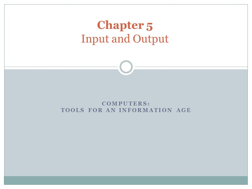 COMPUTERS: TOOLS FOR AN INFORMATION AGE Chapter 5 Input and Output
