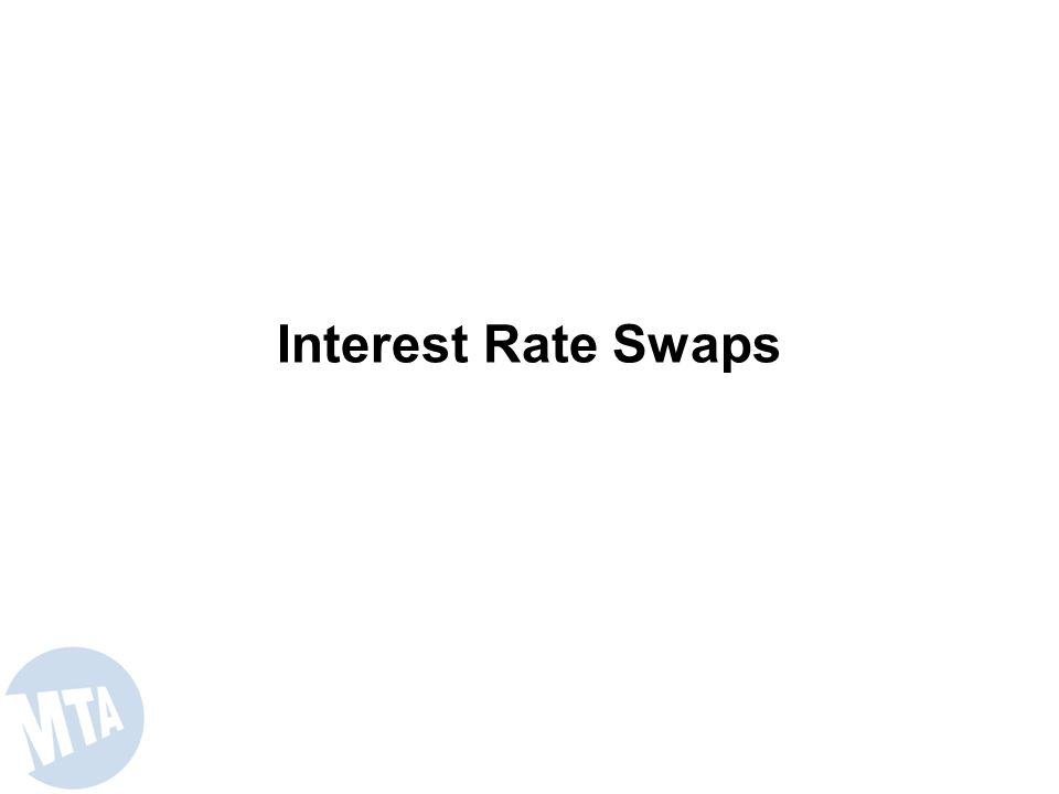 MTAs Derivatives Program Allows the Use of Interest Rate Swaps and Options and Fuel Hedges Synthetic Fixed Rate Debt: To achieve a lower net cost of borrowing.