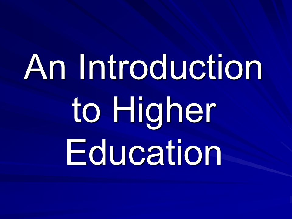 An Introduction to Higher Education