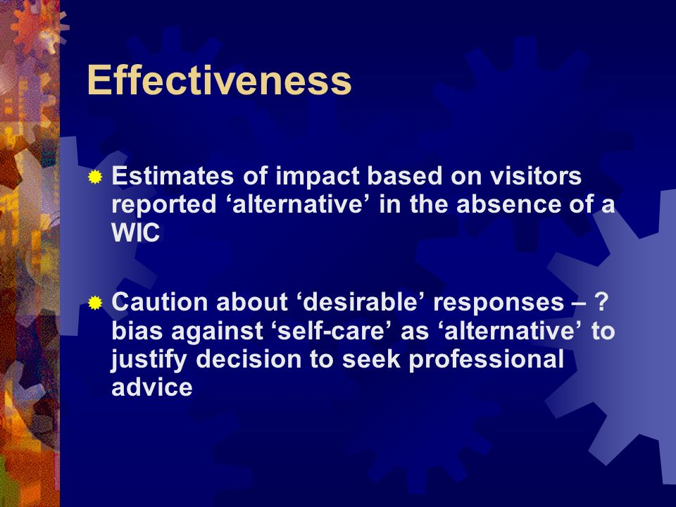 Effectiveness Estimates of impact based on visitors reported alternative in the absence of a WIC Caution about desirable responses – .