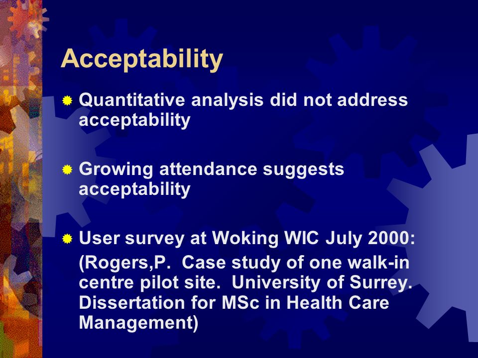 Acceptability Quantitative analysis did not address acceptability Growing attendance suggests acceptability User survey at Woking WIC July 2000: (Rogers,P.