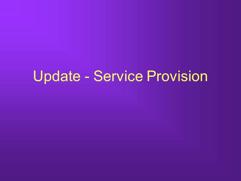 Update - Service Provision