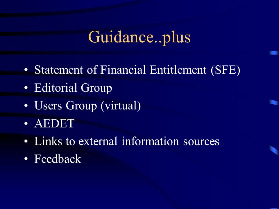Guidance..plus Statement of Financial Entitlement (SFE) Editorial Group Users Group (virtual) AEDET Links to external information sources Feedback