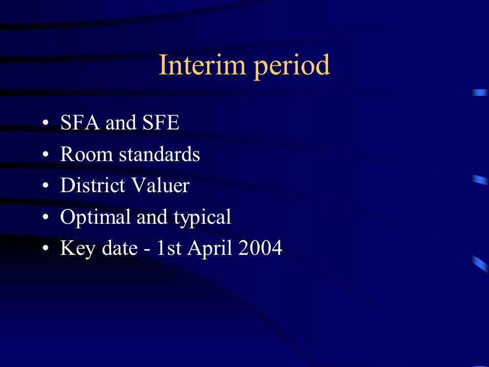 Interim period SFA and SFE Room standards District Valuer Optimal and typical Key date - 1st April 2004