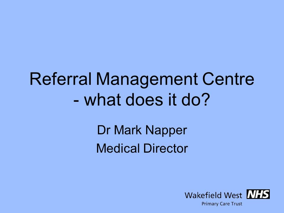 Referral Management Centre - what does it do Dr Mark Napper Medical Director