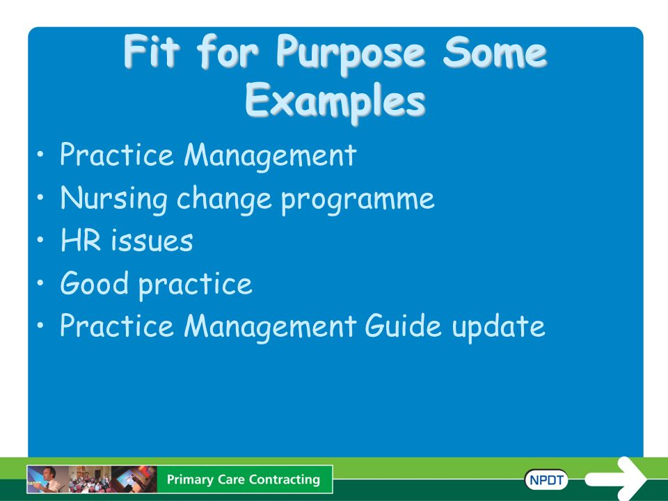 Fit for Purpose Some Examples Practice Management Nursing change programme HR issues Good practice Practice Management Guide update