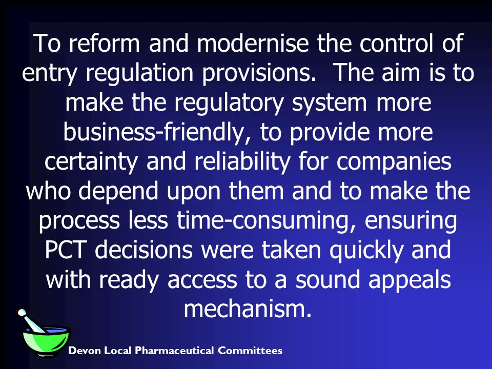 Devon Local Pharmaceutical Committees To reform and modernise the control of entry regulation provisions.