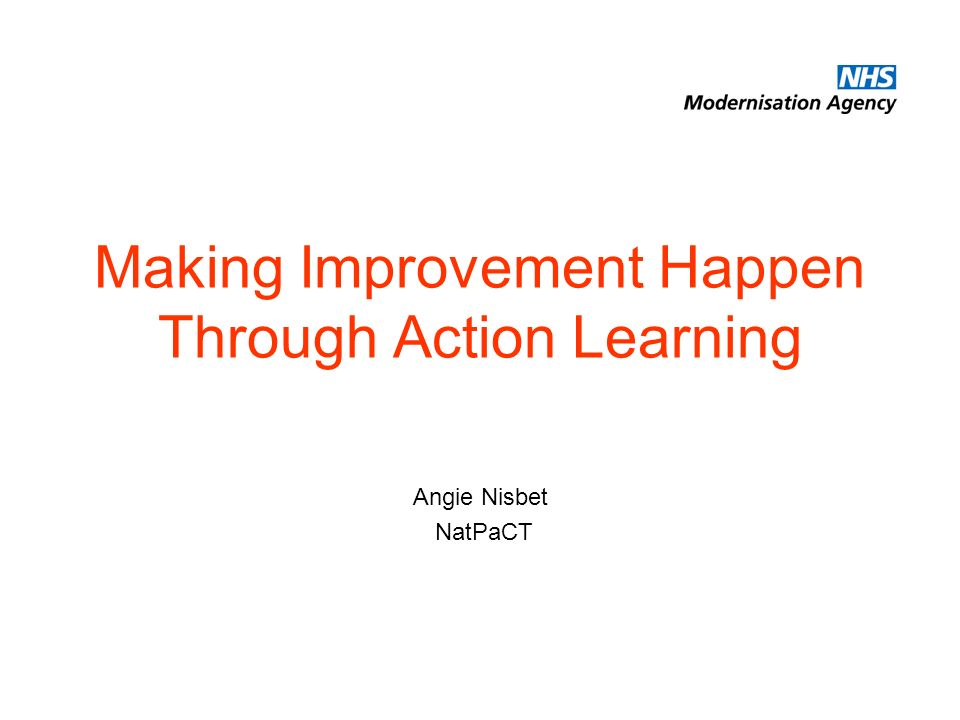Making Improvement Happen Through Action Learning Angie Nisbet NatPaCT