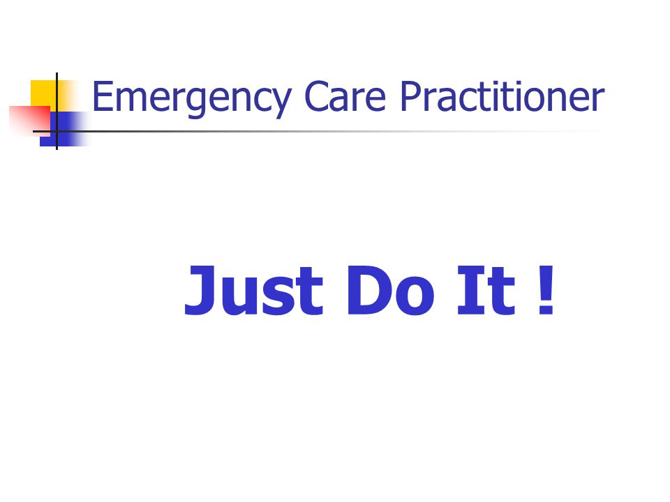 Emergency Care Practitioner Just Do It !
