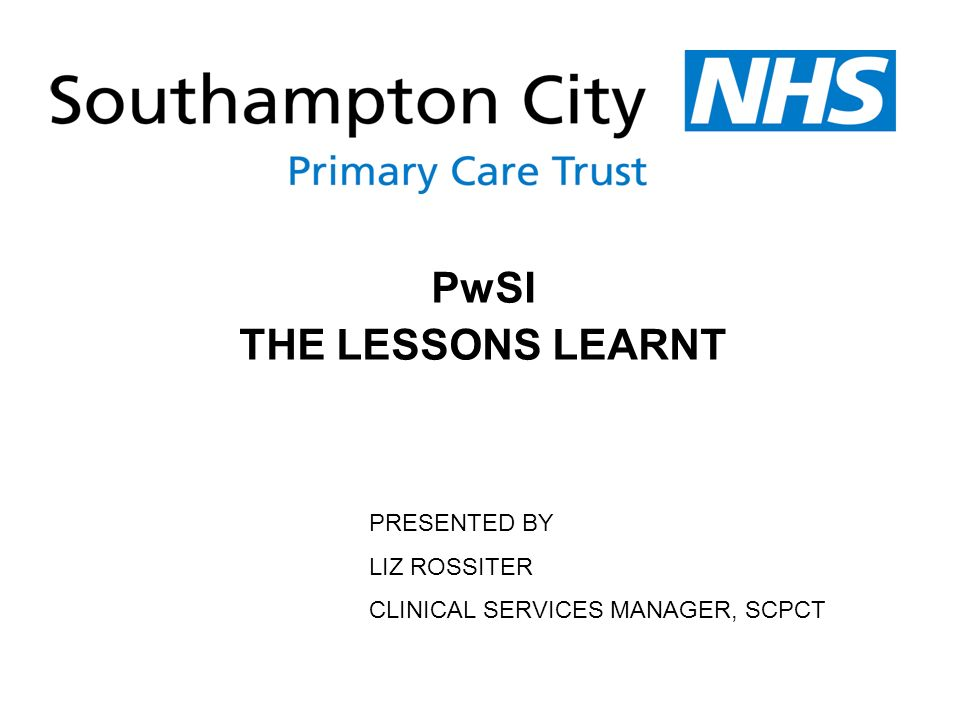 PwSI THE LESSONS LEARNT PRESENTED BY LIZ ROSSITER CLINICAL SERVICES MANAGER, SCPCT