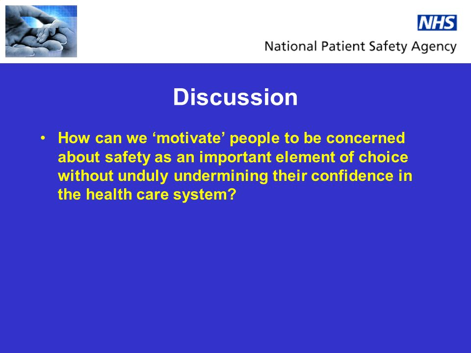 Discussion How can we motivate people to be concerned about safety as an important element of choice without unduly undermining their confidence in the health care system