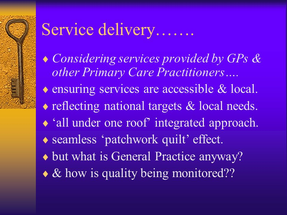 Service delivery……. Considering services provided by GPs & other Primary Care Practitioners….