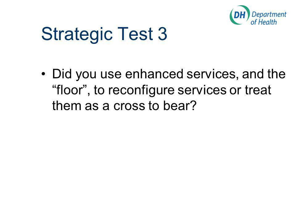 Strategic Test 3 Did you use enhanced services, and the floor, to reconfigure services or treat them as a cross to bear