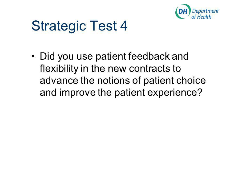 Strategic Test 4 Did you use patient feedback and flexibility in the new contracts to advance the notions of patient choice and improve the patient experience