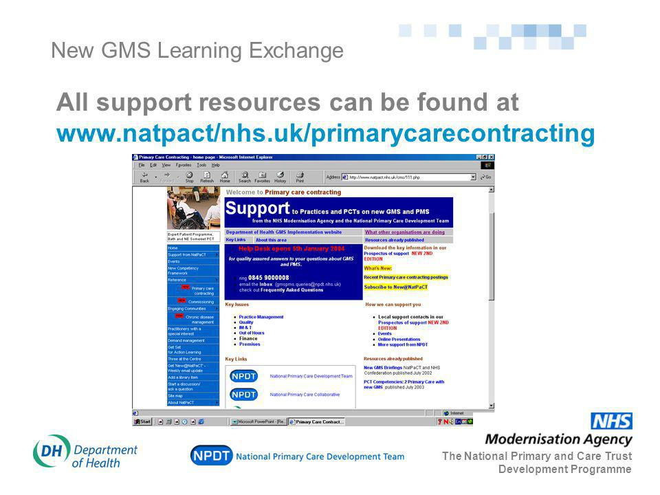 New GMS Learning Exchange All support resources can be found at www.natpact/nhs.uk/primarycarecontracting The National Primary and Care Trust Development Programme