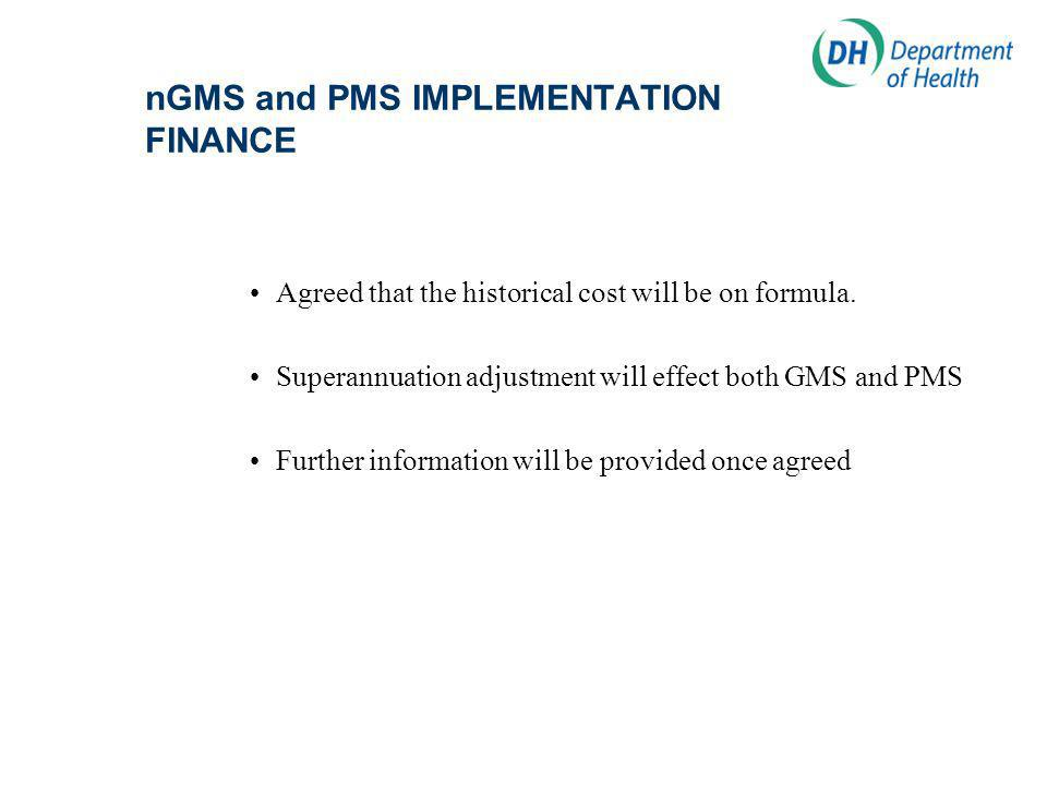 nGMS and PMS IMPLEMENTATION FINANCE Agreed that the historical cost will be on formula.