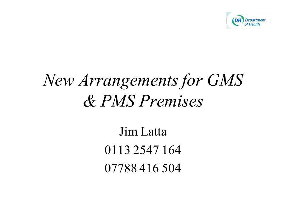 New Arrangements for GMS & PMS Premises Jim Latta 0113 2547 164 07788 416 504