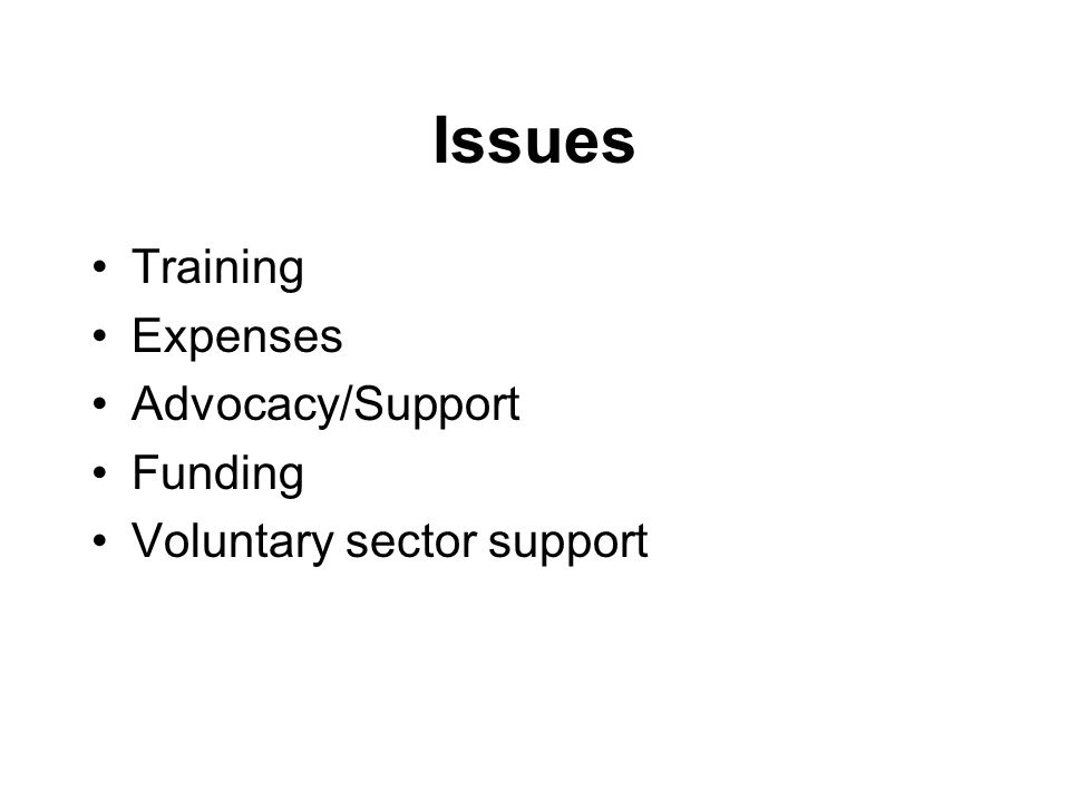Issues Training Expenses Advocacy/Support Funding Voluntary sector support