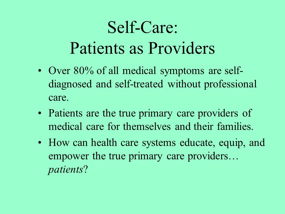 Over 80% of all medical symptoms are self- diagnosed and self-treated without professional care.