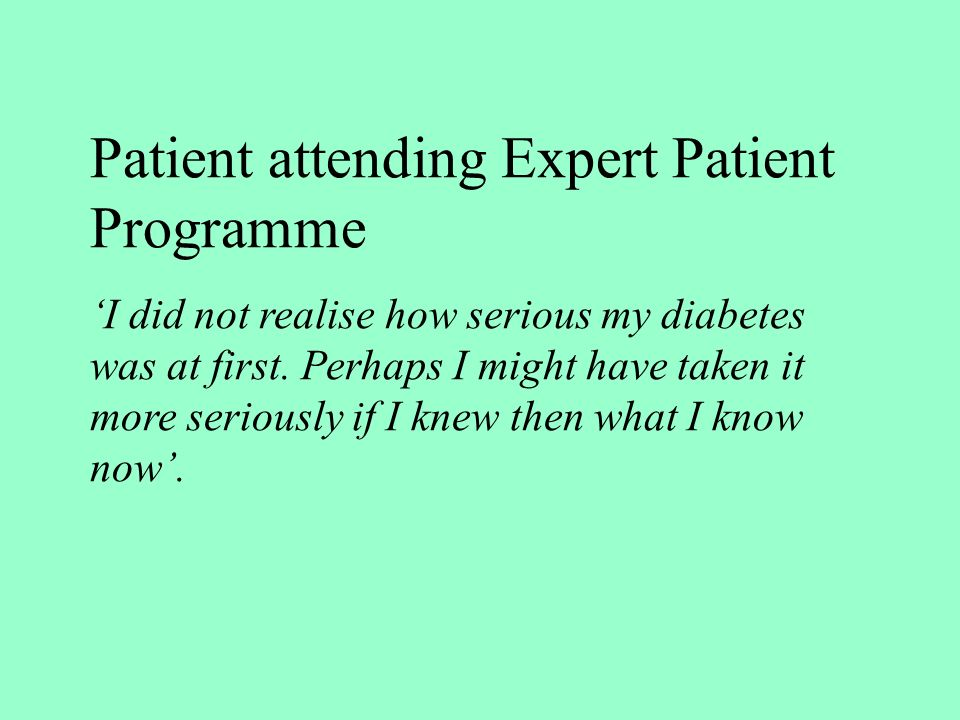 Patient attending Expert Patient Programme I did not realise how serious my diabetes was at first.