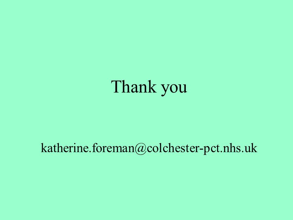 Thank you katherine.foreman@colchester-pct.nhs.uk