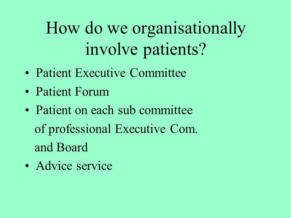 How do we organisationally involve patients.