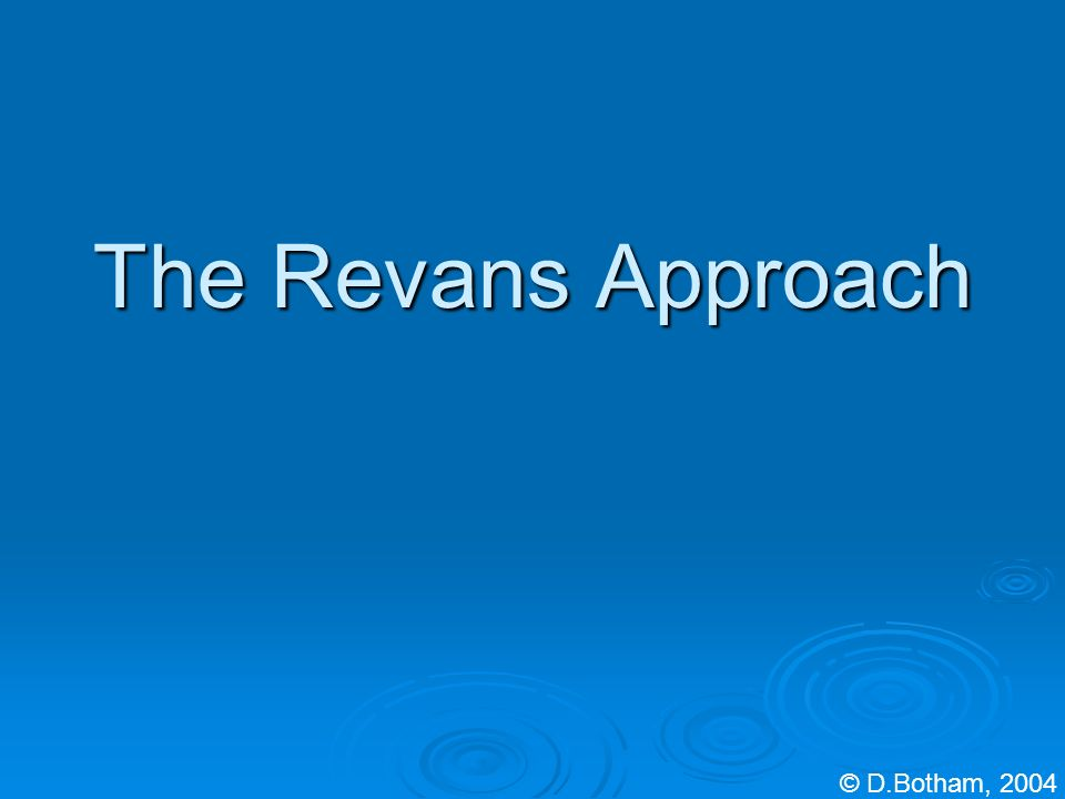 The Revans Approach © D.Botham, 2004