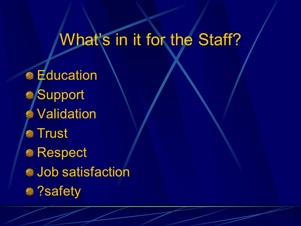 Whats in it for the Staff Education Support Validation Trust Respect Job satisfaction safety