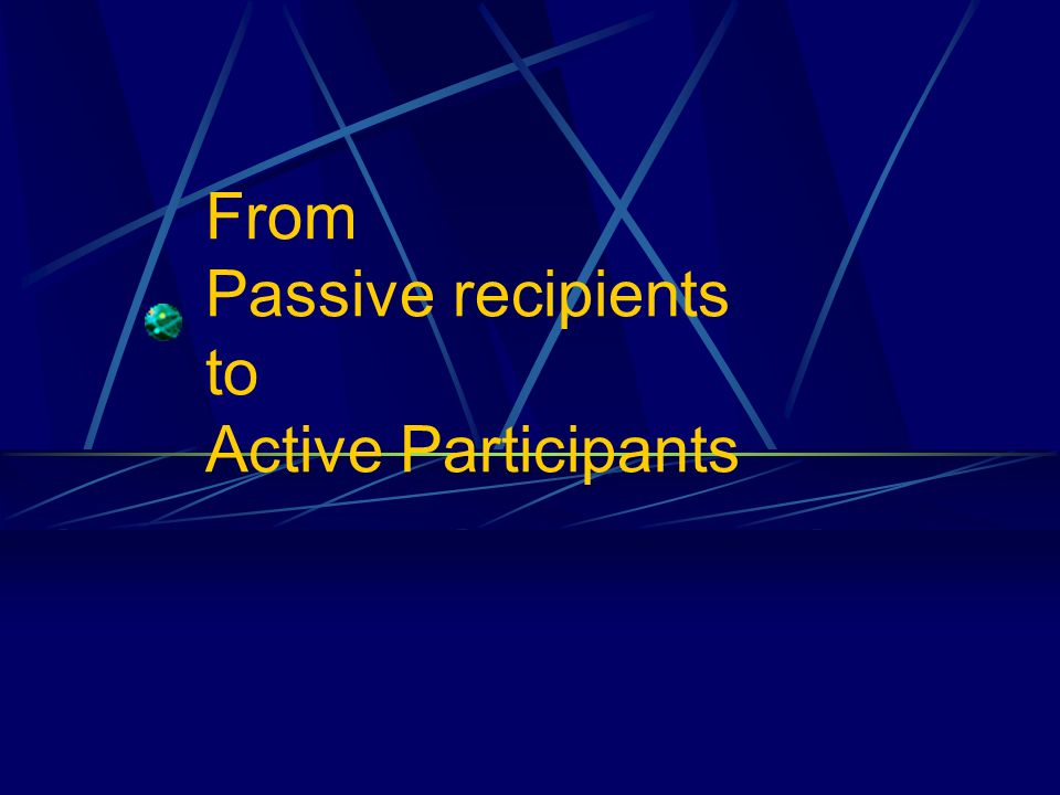 From Passive recipients to Active Participants