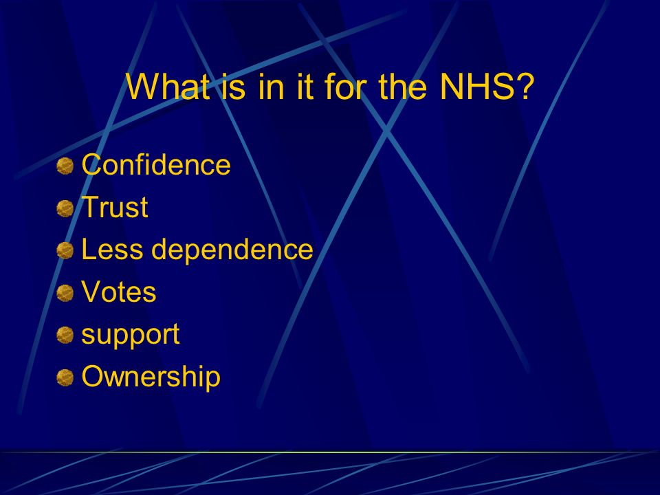 What is in it for the NHS Confidence Trust Less dependence Votes support Ownership
